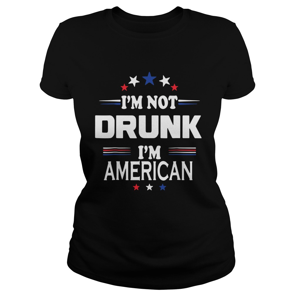 I M Not Drunk Im American Shirt 4th Of July Classic Ladies