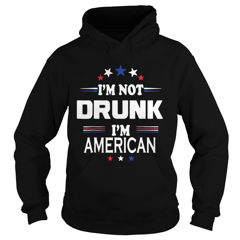 I M Not Drunk Im American Shirt 4th Of July Hoodie