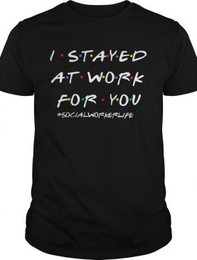 I Stayed At Work For You Social Worker Life shirt