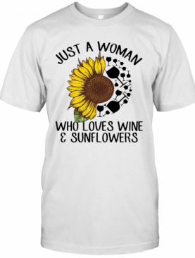 Just A Woman Who Loves Wine And Sunflower T-Shirt