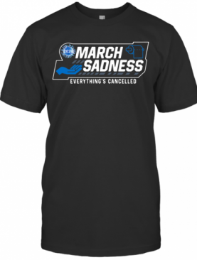 March Sadness 2020 Everything'S Cancelled T-Shirt