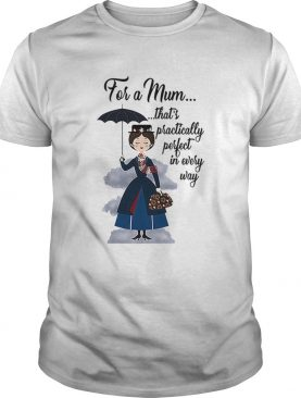 Mary Poppins for a mum thats practically perfect in every way shirt