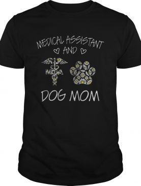 Medical Assistant And Dog Mom shirt