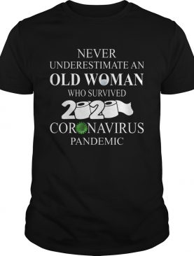 Never underestimate an old woman who survived 2020 coronavirus pandemic shirt