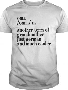 Oma Another Term For Grandmother Just German And Much Cooler shirt