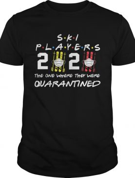Ski player 2020 the one where they were quarantined shirt