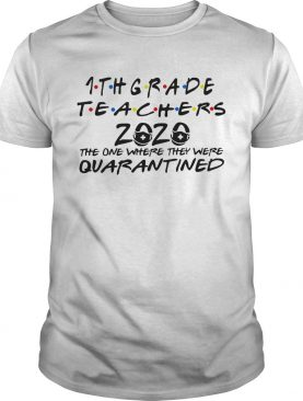 1thgrade Teachers 2020 The One Where They Were Quarantined shirt