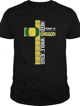 All I Need Today Is A Little Bit Of Oregon And Whole Lot Of Jesus