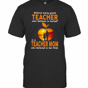 Behind Every Great Teacher Who Believes In Herself Is A Teacher Mom T-Shirt Classic Men's T-shirt