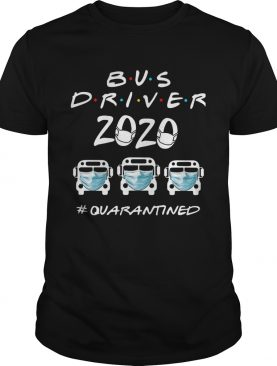 Bus Driver 2020 quarantined shirt