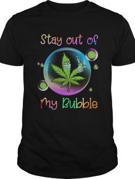 Cannabis Stay Out Of My Bubble shirt