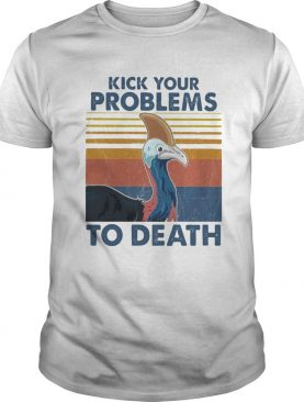 Cassowary kick your problems to death vintage shirt