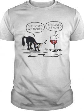 Cat She loves me more and wine she loves me more shirt