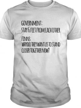 Government stay 6 feet from each other shirt