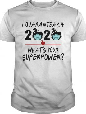 I quaranteach 2020 whats your superpower apple mask covid19 shirt