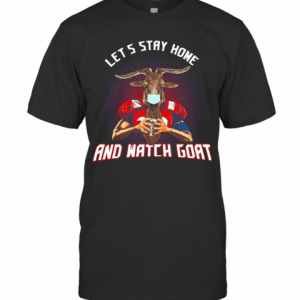 Let'S Stay Home And Watch Goat Football T-Shirt Classic Men's T-shirt