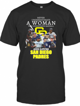 Never Underestimate A Woman Who Understands Baseball And Loves San Diego Padres T-Shirt