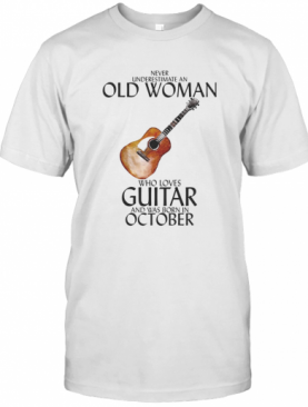 Never Underestimate An Old Woman Who Loves Guitar And Was Born In October T-Shirt