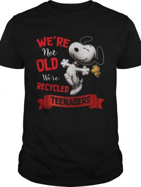 Nice Snoopy Were Not Old Were Recycled Teenagers shirt