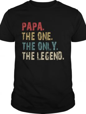 Papa The One The Only The Legend shirt