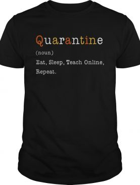 Quarantine noun eat sleep teach online repeat shirt