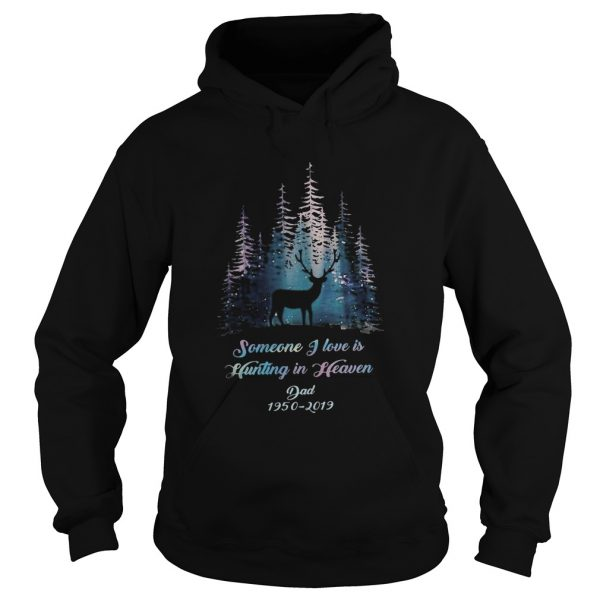 Someone I love is hunting in heaven dad 19502019  Hoodie