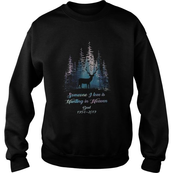 Someone I love is hunting in heaven dad 19502019  Sweatshirt