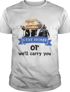 Stay Home Or Well Carry You shirt