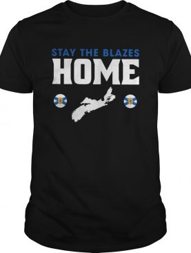 Stay The Blazes Home shirt