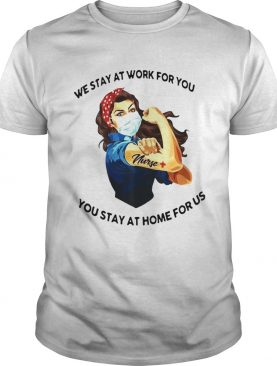 Strong Woman Tattoos Nurse We Stay At Work For You You Stay At Home For Us Covid19 shirt