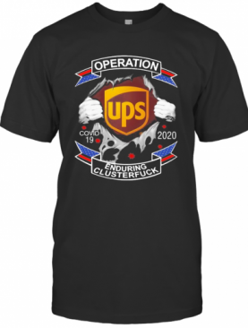 UPS Operation COVID 19 2020 Enduring Clusterfuck T-Shirt