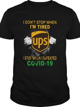 United Parcel Service I dont stop when Im tired I stop when I Defeated Covid19 hand shirt