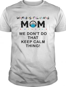 Wrestling Mom 2020 We Dont Do That Keep Calm Thing shirt