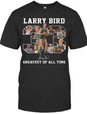 33 Larry Bird Greatest Of All Time Signature T-Shirt
