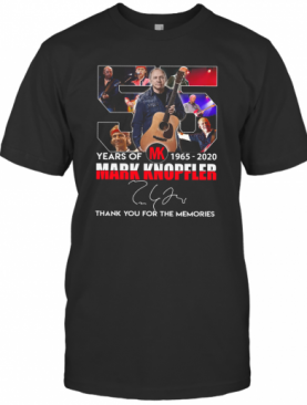 55 Years Of Mk 1965 2020 Mark Knopfler Signature Thank You For The Memories T-Shirt