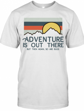 Adventure Is Out There Hiking But Then Again So Are Bugs Vintage T-Shirt