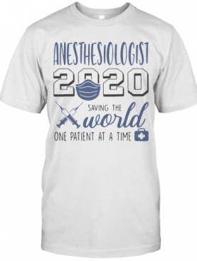 Anesthesiologist 2020 Saving The World One Patient At A Time Mask T-Shirt