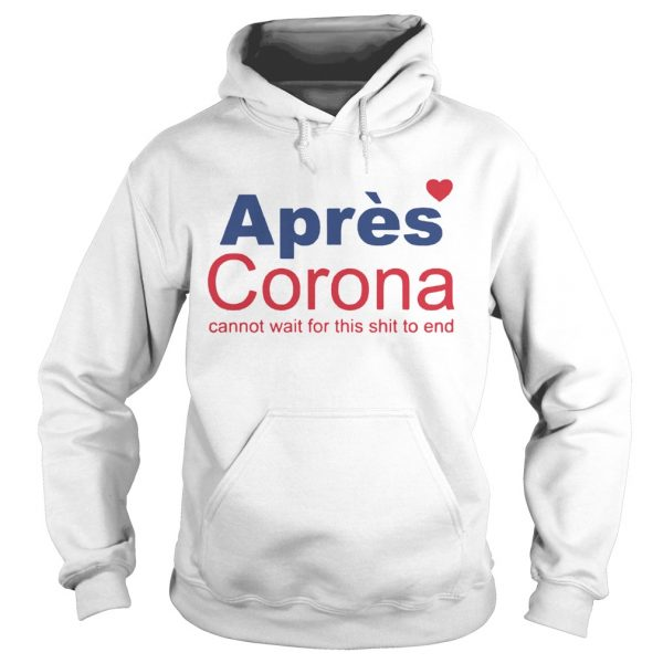 Apres Corona Cannot Wait For This Shit To End  Hoodie