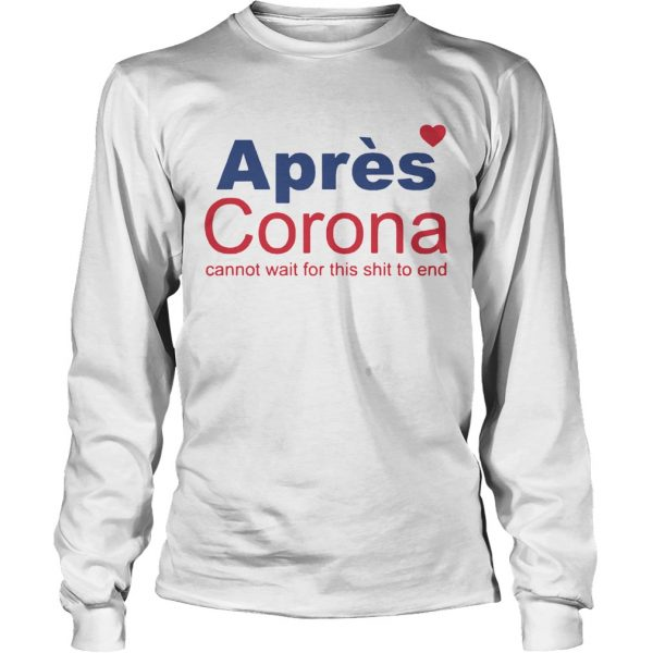 Apres Corona Cannot Wait For This Shit To End  Long Sleeve