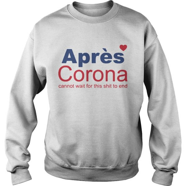 Apres Corona Cannot Wait For This Shit To End  Sweatshirt