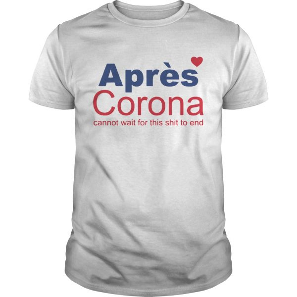 Apres Corona Cannot Wait For This Shit To End  Unisex