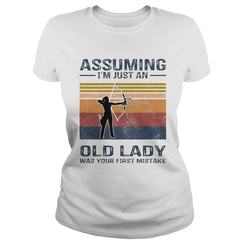 Archery Assuming Im Just An Old Lady Was Your First Mistake Classic Ladies