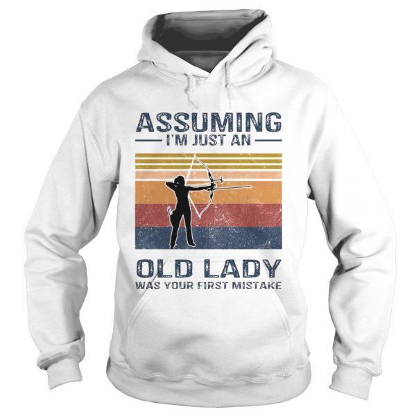 Archery Assuming Im Just An Old Lady Was Your First Mistake  Hoodie