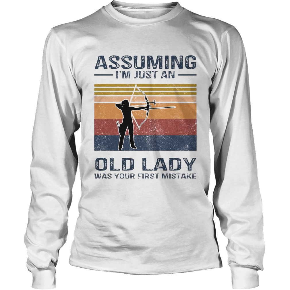Archery Assuming Im Just An Old Lady Was Your First Mistake Long Sleeve