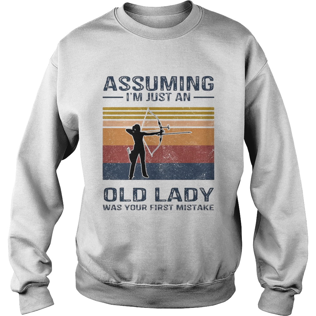 Archery Assuming Im Just An Old Lady Was Your First Mistake Sweatshirt