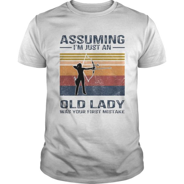 Archery Assuming Im Just An Old Lady Was Your First Mistake  Unisex