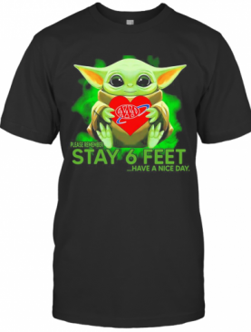 Baby Yoda Hug AAA Please Remember Stay 6 Feet Have A Nice Day T-Shirt