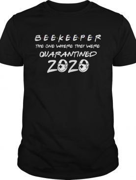 Beekeeper the one where they were quarantined 2020 mask shirt