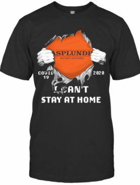Blood Inside Me Asplundh Anytime Anywhere Covid 19 2020 I Cant Stay At Home T-Shirt