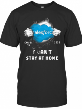 Blood Inside Me Salesforce Covid 19 2020 I Can'T Stay At Home T-Shirt